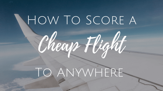 how to score a cheap flight to anywhere